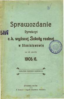 Sprawozdanie Dyrekcyi C. K. Wyższej Szkoły Realnej w Stanisławowie za rok szkolny 1905/6