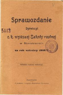 Sprawozdanie Dyrekcyi C. K. Wyższej Szkoły Realnej w Stanisławowie za rok szkolny 1906/7
