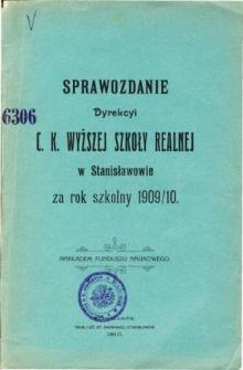 Sprawozdanie Dyrekcyi C. K. Wyższej Szkoły Realnej w Stanisławowie za rok szkolny 1909/10