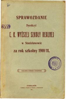 Sprawozdanie Dyrekcyi C. K. Wyższej Szkoły Realnej w Stanisławowie za rok szkolny 1910/11