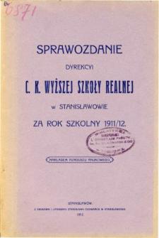 Sprawozdanie Dyrekcyi C. K. Wyższej Szkoły Realnej w Stanisławowie za rok szkolny 1911/12