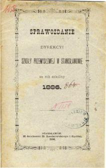 Sprawozdanie Dyrekcyi Szkoły Przemysłowej w Stanisławowie za rok szkolny 1886