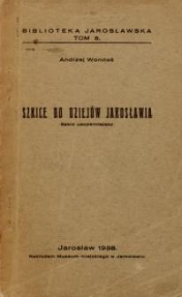 Szkice do dziejów Jarosławia : szkic uzupełniający : Jarosław w pierwszych latach ery samorządowej 1867-1889
