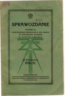 Sprawozdanie Dyrekcji Państwowego Gimnazjum III. matematyczno-przyrodniczego im. Stanisława Staszica w Stanisławowie za rok szkolny 1930/31