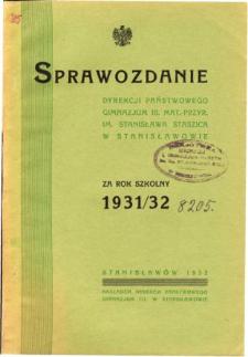 Sprawozdanie Dyrekcji Państwowego Gimnazjum III. matematyczno-przyrodniczego im. Stanisława Staszica w Stanisławowie za rok szkolny 1931/32