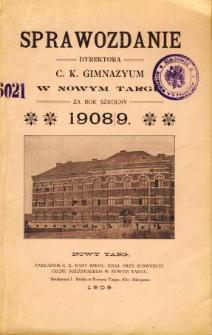 Sprawozdanie Dyrektora C. K. Gimnazyum w Nowym Targu za rok szkolny 1908/09