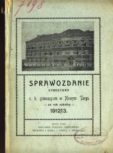Sprawozdanie Dyrektora C. K. Gimnazyum w Nowym Targu za rok szkolny 1912/13