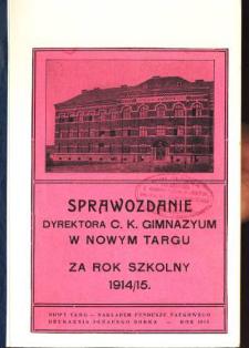 Sprawozdanie Dyrektora C. K. Gimnazyum w Nowym Targu za rok szkolny 1914/15