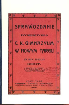 Sprawozdanie Dyrektora C. K. Gimnazyum w Nowym Targu za rok szkolny 1916/17