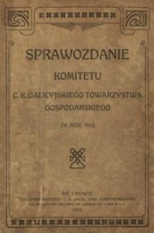 Sprawozdanie Komitetu C. K. Galicyjskiego Towarzystwa Gospodarskiego za rok 1912