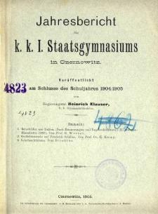 Jahresbericht des K. K. I. Staatsgymnasiums in Czernowitz am Shlusse des Schuljahres 1904/05
