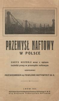 Przemysł naftowy w Polsce : zarys historji wraz z opisem techniki pracy w przemyśle naftowym, uzupełniony przewodnikiem po Pawilonie Naftowym P. W. K.