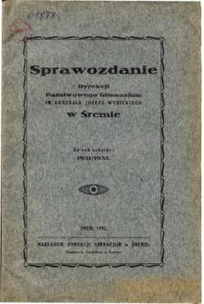 Sprawozdanie Dyrekcji Państwowego Gimnazjum im. Generała Józefa Wybickiego w Śremie za rok szkolny 1931/32
