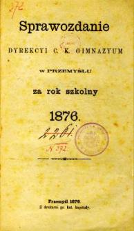 Sprawozdanie Dyrekcyi C. K. Gimnazyum w Przemyślu za rok szkolny 1876