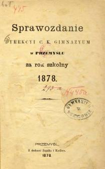Sprawozdanie Dyrekcyi C. K. Gimnazyum w Przemyślu za rok szkolny 1878
