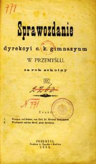 Sprawozdanie Dyrekcyi C. K. Gimnazyum w Przemyślu za rok szkolny 1882