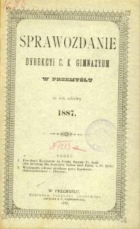 Sprawozdanie Dyrekcyi C. K. Gimnazyum w Przemyślu za rok szkolny 1887