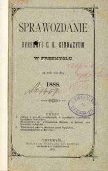 Sprawozdanie Dyrekcyi C. K. Gimnazyum w Przemyślu za rok szkolny 1888