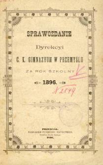 Sprawozdanie Dyrekcyi C. K. Gimnazyum w Przemyślu za rok szkolny 1896