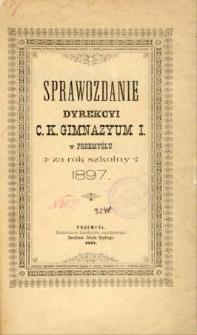 Sprawozdanie Dyrekcyi C. K. Gimnazyum I w Przemyślu za rok szkolny 1897