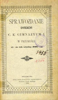 Sprawozdanie Dyrekcyi C. K. Gimnazyum I w Przemyślu za rok szkolny 1898