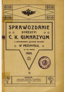 Sprawozdanie Dyrekcyi C. K. Gimnazyum z wykładowym językiem polskim w Przemyślu za rok szkolny 1909