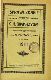 Sprawozdanie Dyrekcyi C. K. Gimnazyum z wykładowym językiem polskim w Przemyślu za rok szkolny 1911