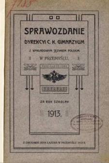 Sprawozdanie Dyrekcyi C. K. Gimnazyum z wykładowym językiem polskim w Przemyślu za rok szkolny 1913