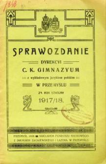Sprawozdanie Dyrekcyi C. K. Gimnazyum z wykładowym językiem polskim w Przemyślu za rok szkolny 1917/18