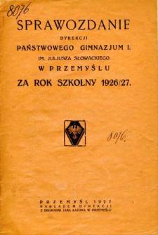 Sprawozdanie Dyrekcji I. Państwowego Gimnazjum im. Juliusza Słowackiego w Przemyślu za rok szkolny 1926/27