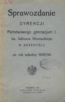 Sprawozdanie Dyrekcji I. Państwowego Gimnazjum im. Juliusza Słowackiego w Przemyślu za rok szkolny 1929/30