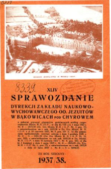 Sprawozdanie Dyrekcji Zakładu Naukowo-Wychowawczego OO. Jezuitów w Bąkowicach pod Chyrowem za rok szkolny 1937/38
