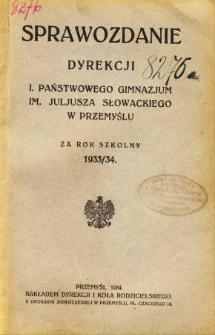 Sprawozdanie Dyrekcji I. Państwowego Gimnazjum im. Juliusza Słowackiego w Przemyślu za rok szkolny 1933/34