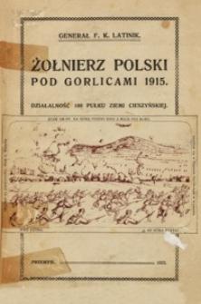 Żołnierz polski pod Gorlicami 1915 : działalność 100 Pułku Ziemi Cieszyńskiej