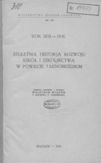 Stuletnia historja rozwoju szkół i szkolnictwa w powiecie tarnobrzeskim : rok 1831-1931