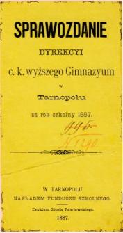 Sprawozdanie Dyrekcyi C. K. Wyższego Gimnazyum w Tarnopolu za rok szkolny 1887