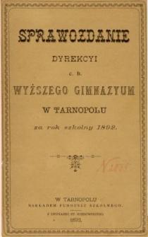 Sprawozdanie Dyrekcyi C. K. Wyższego Gimnazyum w Tarnopolu za rok szkolny 1892