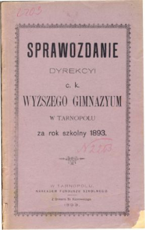 Sprawozdanie Dyrekcyi C. K. Wyższego Gimnazyum w Tarnopolu za rok szkolny 1893