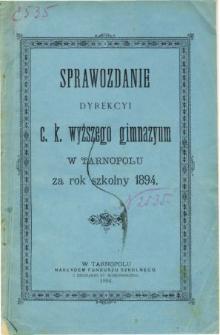 Sprawozdanie Dyrekcyi C. K. Wyższego Gimnazyum w Tarnopolu za rok szkolny 1894