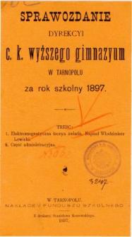 Sprawozdanie Dyrekcyi C. K. Wyższego Gimnazyum w Tarnopolu za rok szkolny 1897