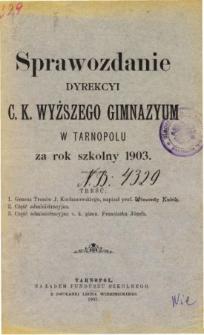 Sprawozdanie Dyrekcyi C. K. Wyższego Gimnazyum w Tarnopolu za rok szkolny 1903