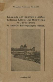 Legenda czy prawda o grobie hetmana Karola Chodkiewicza w Jarosławiu w świetle historycznych badań