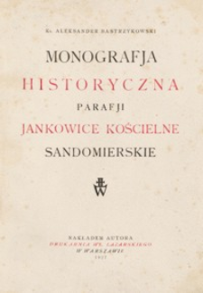Monografja historyczna parafji Jankowice Kościelne Sandomierskie