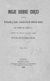 Moje dobre chęci czyli: powiastki i bajki z miejscowych zdarzeń wzięte, od 1829 do 1868 r.