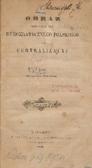 Obraz Towarzystwa Demokratycznego Polskiego i jego Centralizacyi / przez Ojczyźniaka Podolanina