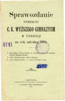 Sprawozdanie Dyrekcyi C. K. Wyższego Gimnazyum w Tarnopolu za rok szkolny 1904