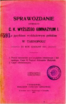 Sprawozdanie Dyrekcyi C. K. Wyższego Gimnazyum I. z językiem wykładowym polskim w Tarnopolu za rok szkolny 1911