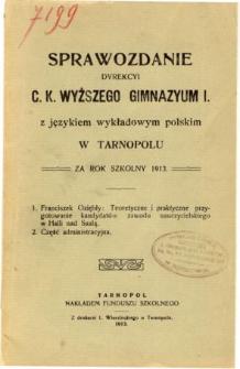 Sprawozdanie Dyrekcyi C. K. Wyższego Gimnazyum I. z językiem wykładowym polskim w Tarnopolu za rok szkolny 1913
