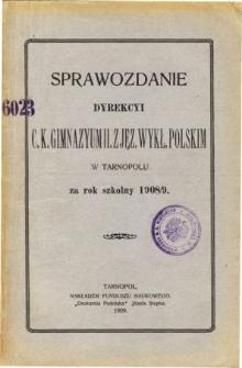 Sprawozdanie Dyrekcyi C. K. Gimnazyum II. z językiem wykładowym polskim w Tarnopolu za rok szkolny 1908/9
