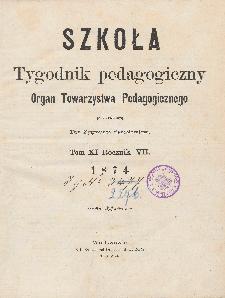 Szkoła : tygodnik pedagogiczny : organ Towarzystwa Pedagogicznego, pod red. Zygmunta Smolewicza T. 11, R. 7